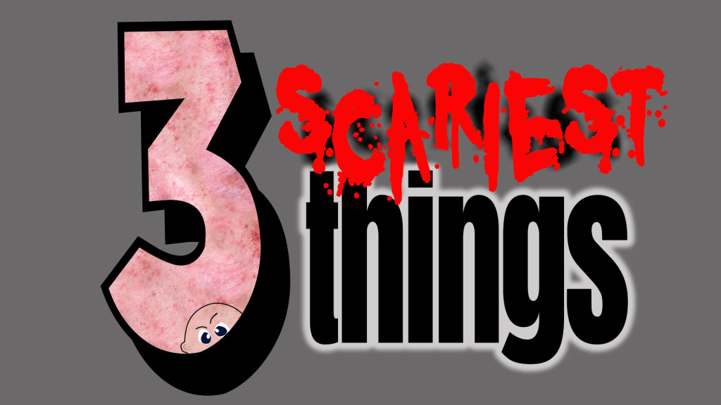 3 scariest things