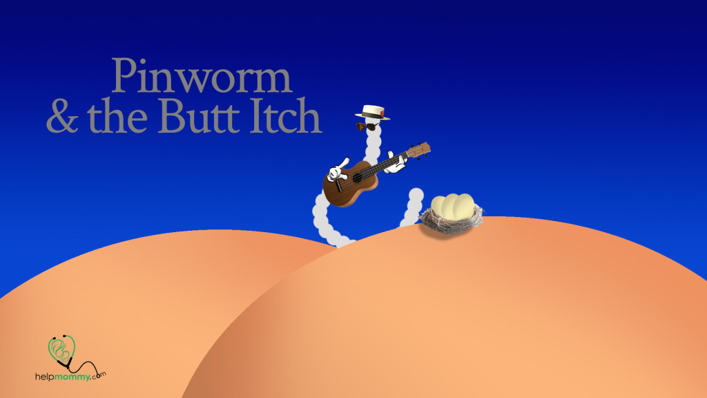Pinworm & the Butt Itch
